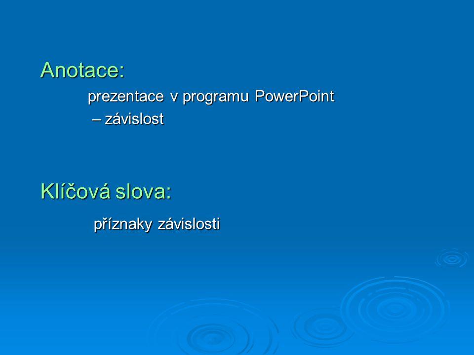 Anotace: prezentace v programu PowerPoint – závislost – závislost Klíčová slova: příznaky závislosti příznaky závislosti