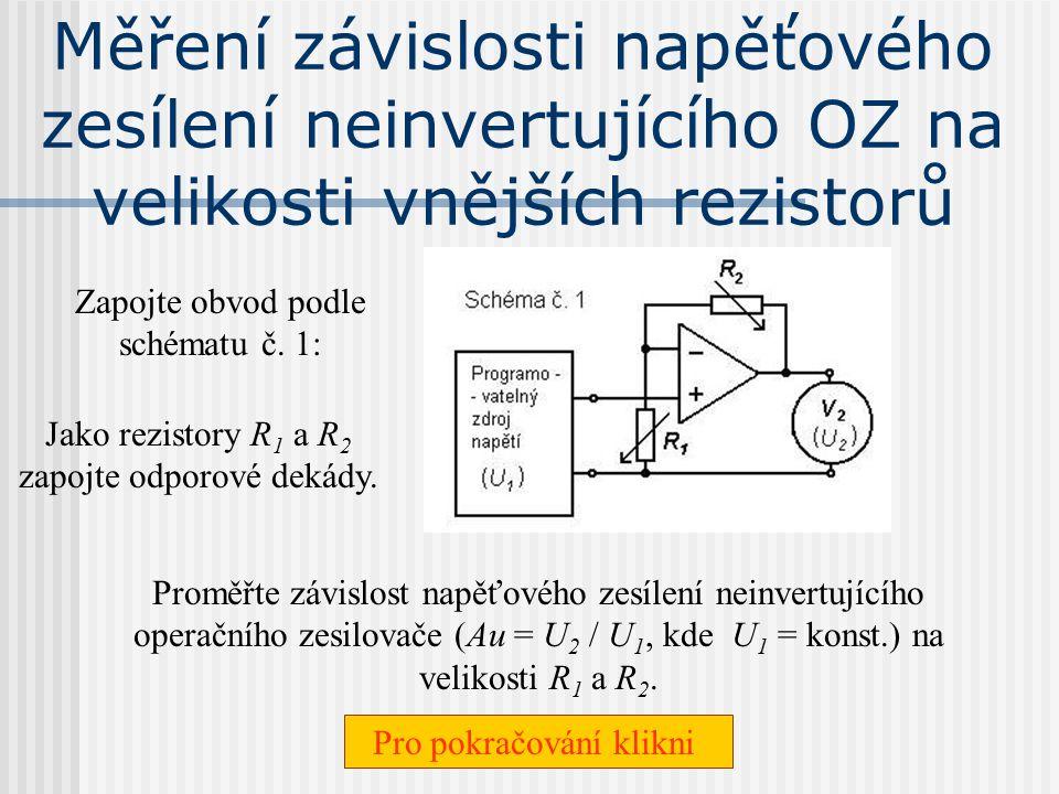 Měření závislosti napěťového zesílení neinvertujícího OZ na velikosti vnějších rezistorů Zapojte obvod podle schématu č.