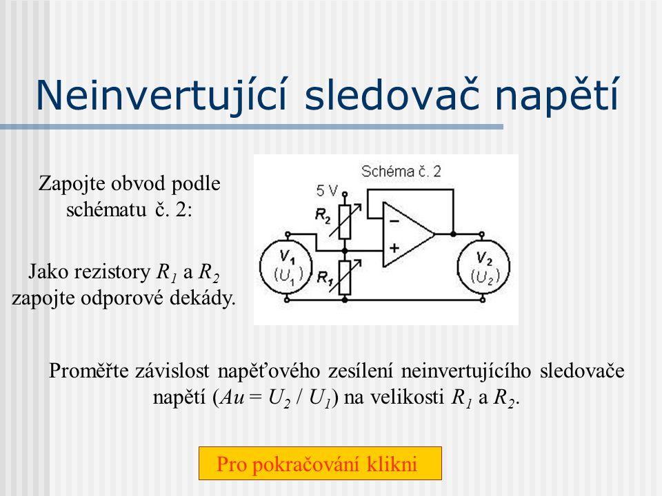 Měření závislosti napěťového zesílení neinvertujícího OZ na frekvenci V obvodu zapojeném podle schématu č. 1: R 1 = R 2 = 50 k . Pro pokračování klik