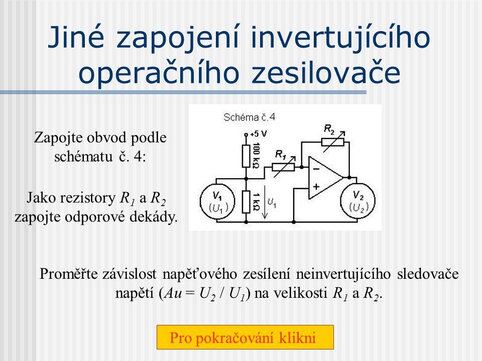 Jiné zapojení invertujícího operačního zesilovače Zapojte obvod podle schématu č.