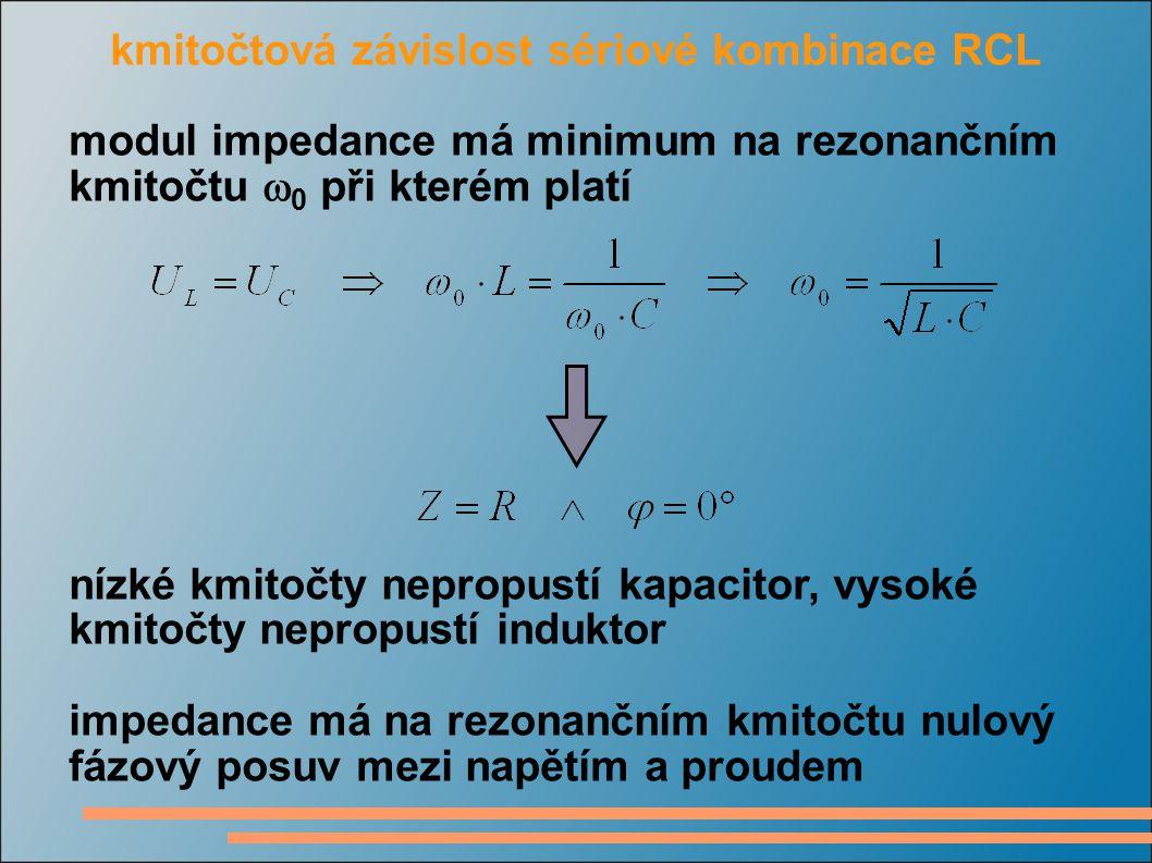 kmitočtová závislost sériové kombinace RCL modul impedance má minimum na rezonančním kmitočtu  0 při kterém platí nízké kmitočty nepropustí kapacitor
