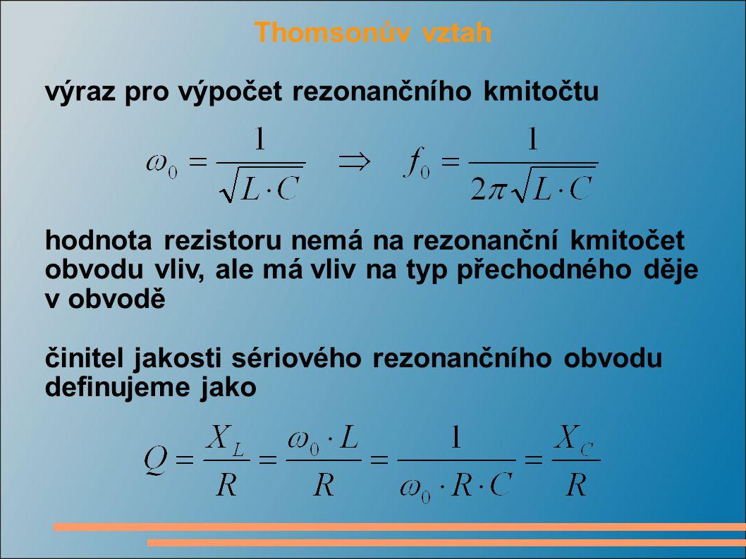 Thomsonův vztah výraz pro výpočet rezonančního kmitočtu hodnota rezistoru nemá na rezonanční kmitočet obvodu vliv, ale má vliv na typ přechodného děje