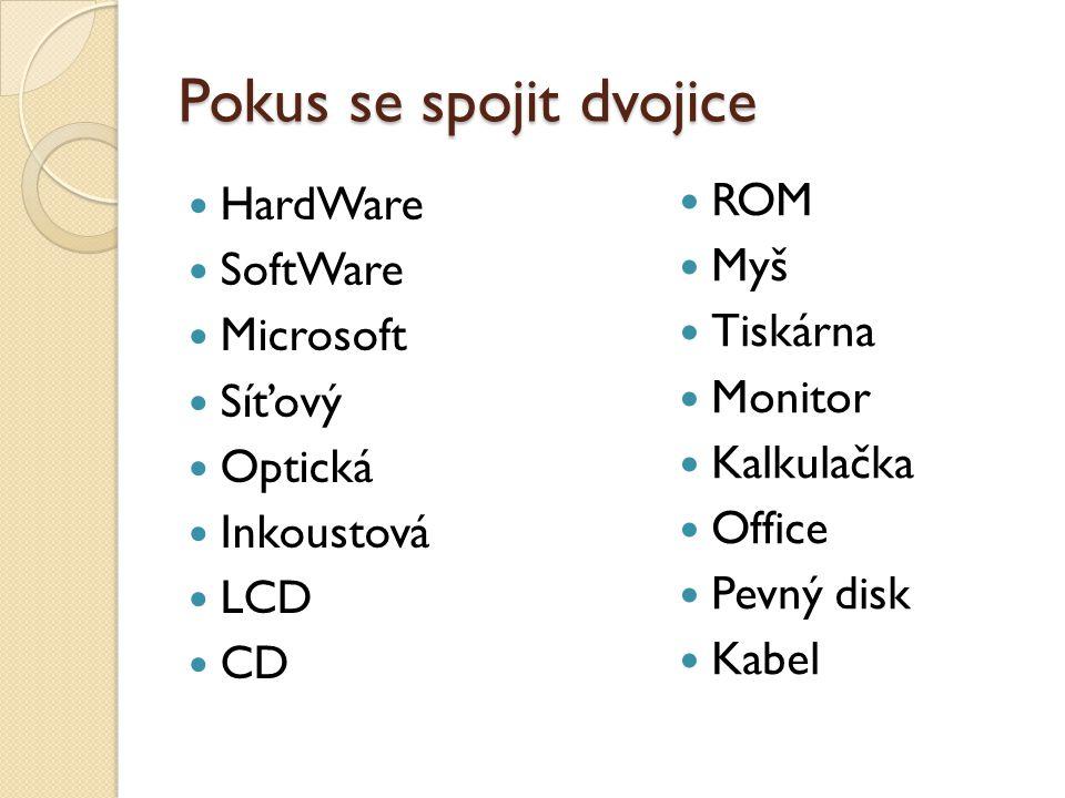 Pokus se spojit dvojice HardWare SoftWare Microsoft Síťový Optická Inkoustová LCD CD ROM Myš Tiskárna Monitor Kalkulačka Office Pevný disk Kabel