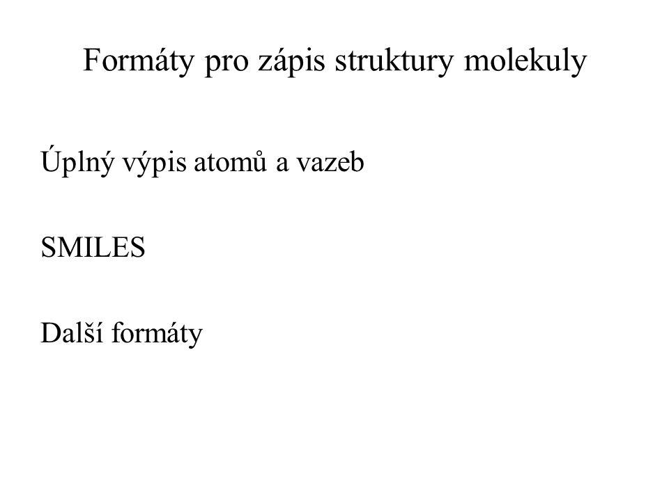 Formáty pro zápis struktury molekuly Úplný výpis atomů a vazeb SMILES Další formáty