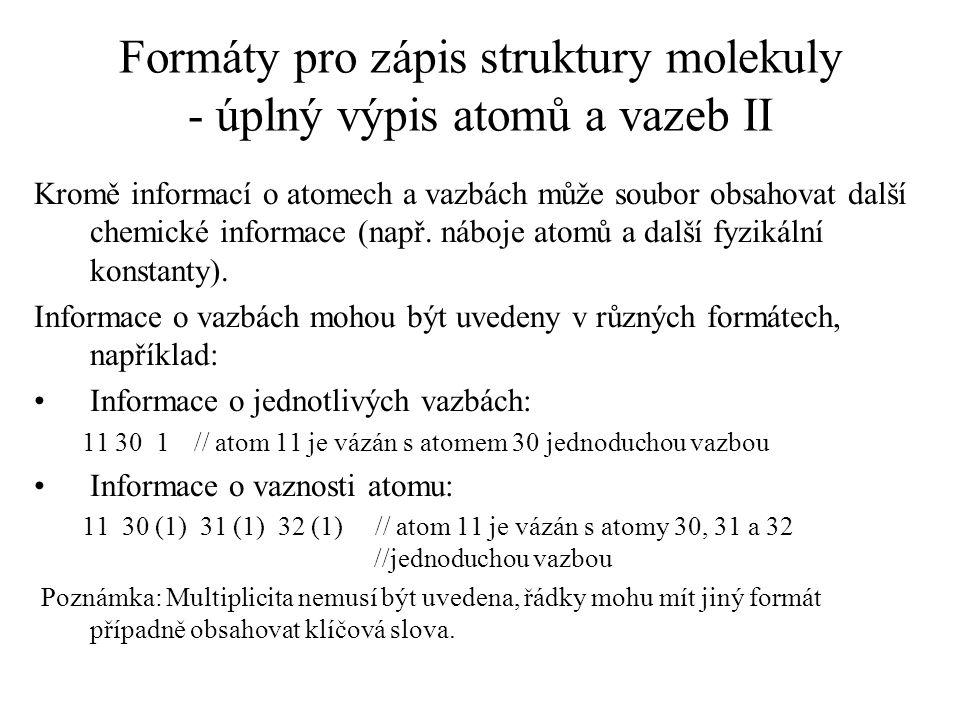 Formáty pro zápis struktury molekuly - úplný výpis atomů a vazeb II Kromě informací o atomech a vazbách může soubor obsahovat další chemické informace