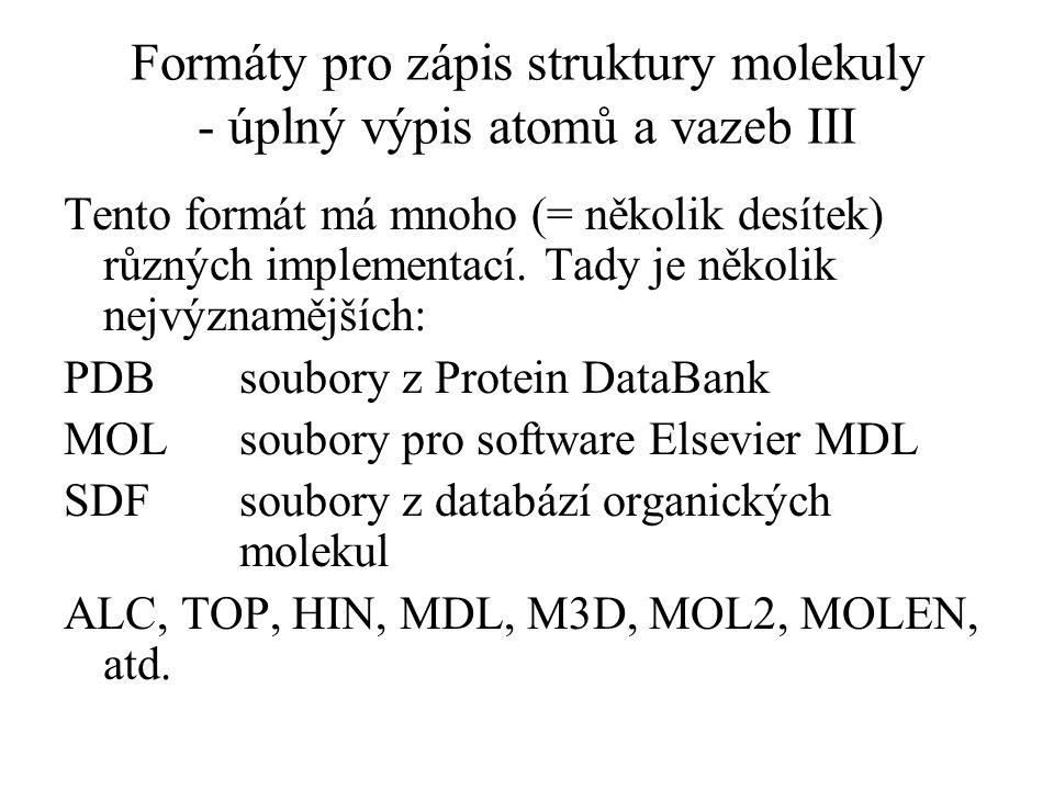 Formáty pro zápis struktury molekuly - úplný výpis atomů a vazeb III Tento formát má mnoho (= několik desítek) různých implementací. Tady je několik n