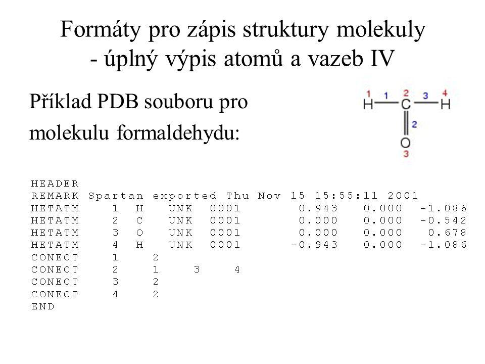 Formáty pro zápis struktury molekuly - úplný výpis atomů a vazeb IV Příklad PDB souboru pro molekulu formaldehydu: