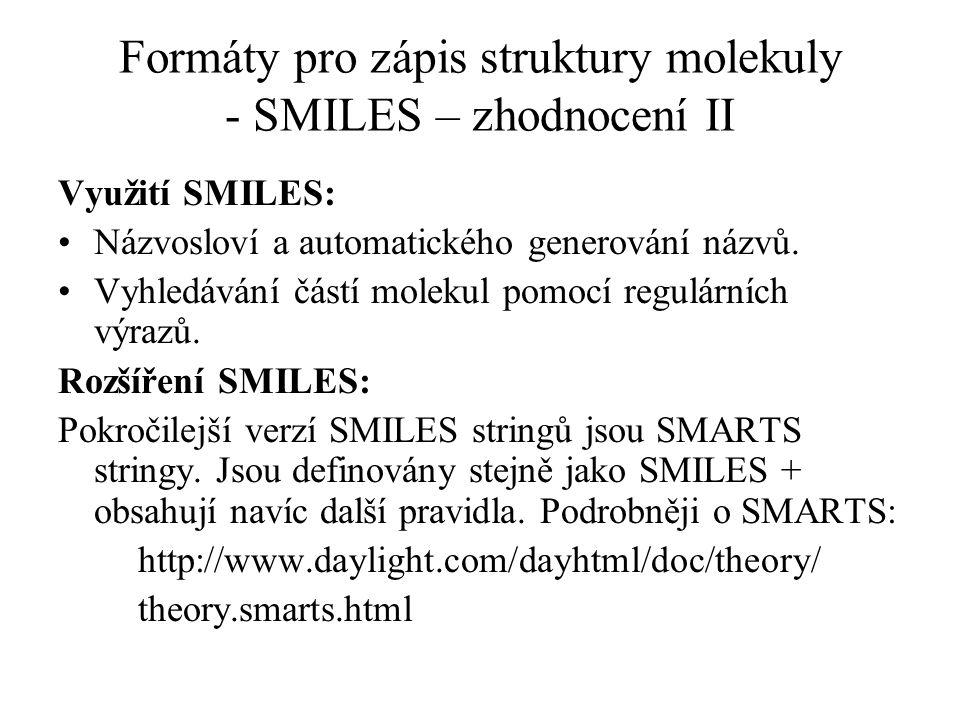 Formáty pro zápis struktury molekuly - SMILES – zhodnocení II Využití SMILES: Názvosloví a automatického generování názvů. Vyhledávání částí molekul p