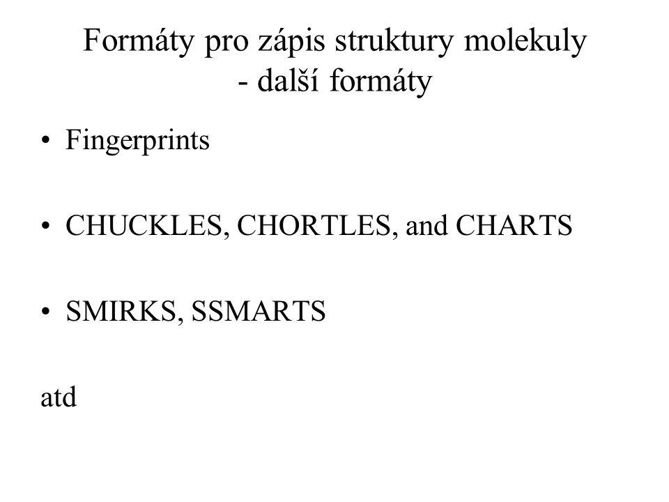 Formáty pro zápis struktury molekuly - další formáty Fingerprints CHUCKLES, CHORTLES, and CHARTS SMIRKS, SSMARTS atd