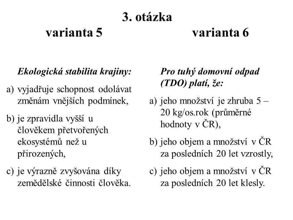 2. otázka varianta 5 varianta 6 Ekologické problémy světa, které řešíme v rámci teorie TUR jsou...