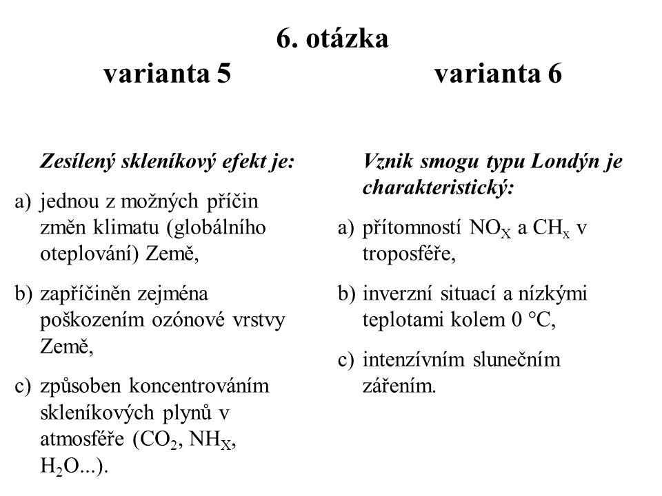 5. otázka varianta 5 varianta 6 Energetický odpad... a)je odpad vznikající v elektrárnách – struska, popílek, b)může působit negativně na psychiku i f