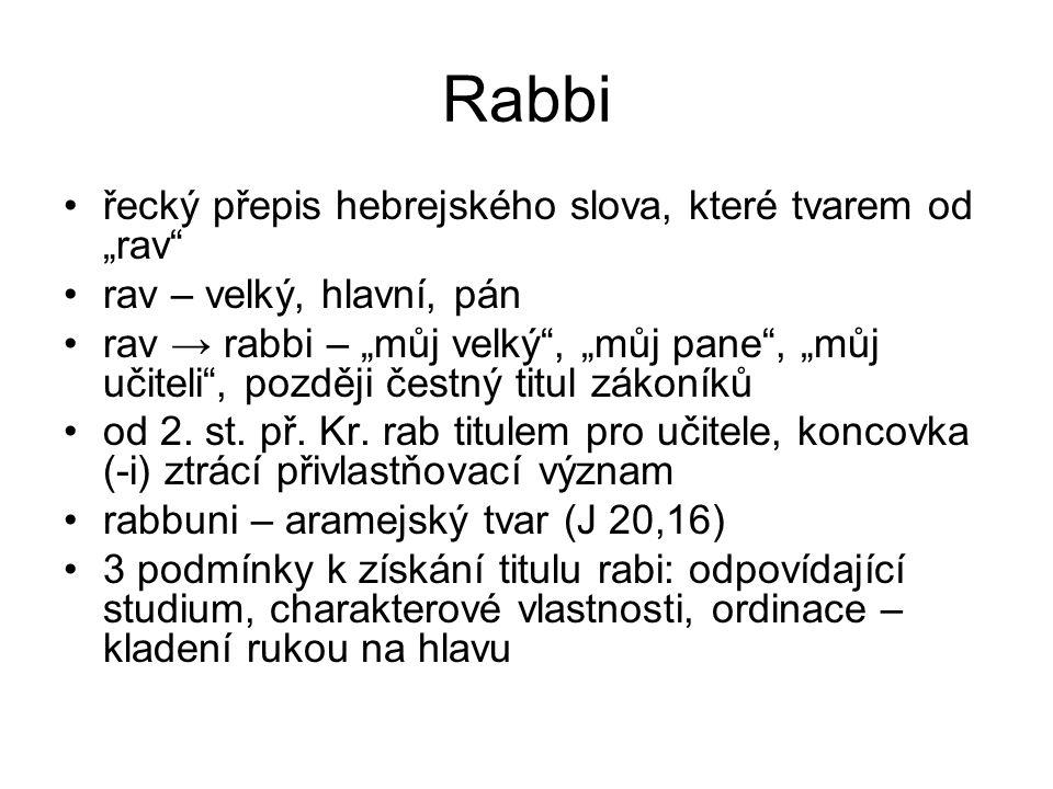"""Rabbi řecký přepis hebrejského slova, které tvarem od """"rav rav – velký, hlavní, pán rav → rabbi – """"můj velký , """"můj pane , """"můj učiteli , později čestný titul zákoníků od 2."""