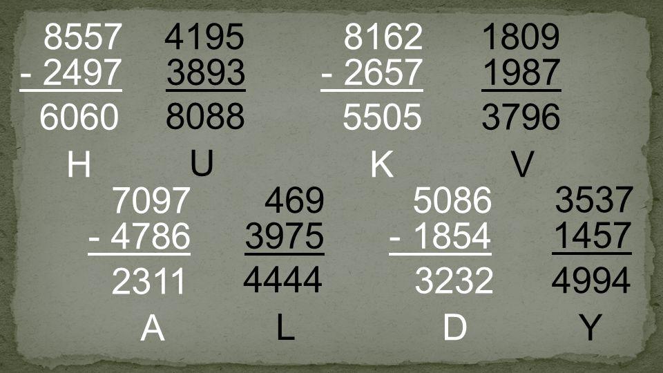 3893 4195 - 2497 8557 - 2657 8162 3975 469 - 1854 5086 1987 1809 - 4786 7097 1457 3537 6060 H 2311 A 5505 K 3232 D 8088 U 4444 L Y 4994 3796 V