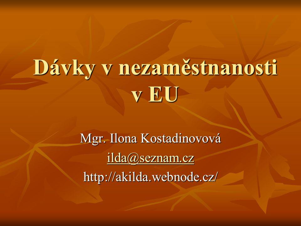 Dávky v nezaměstnanosti v EU Mgr. Ilona Kostadinovová ilda@seznam.cz ilda@seznam.czhttp://akilda.webnode.cz/