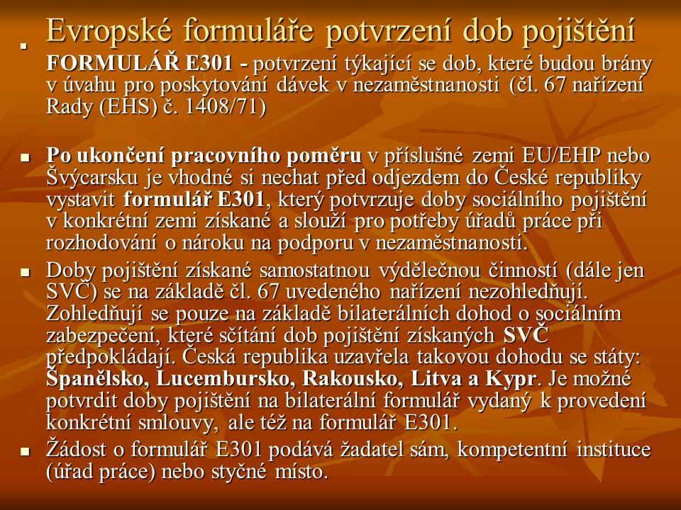 Evropské formuláře potvrzení dob pojištění FORMULÁŘ E301 - potvrzení týkající se dob, které budou brány v úvahu pro poskytování dávek v nezaměstnanost