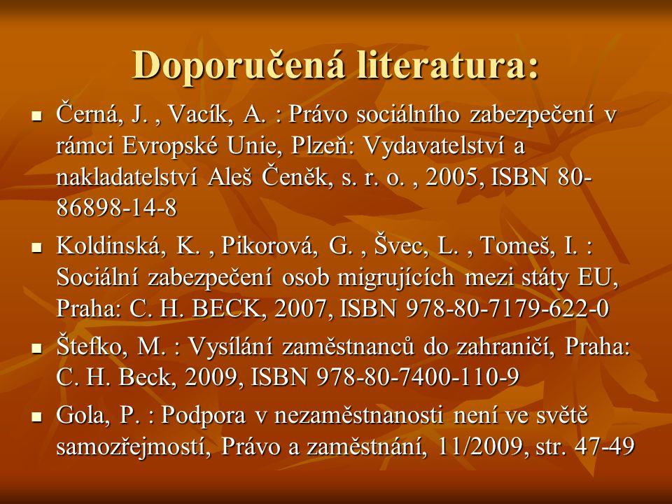 Doporučená literatura: Černá, J., Vacík, A. : Právo sociálního zabezpečení v rámci Evropské Unie, Plzeň: Vydavatelství a nakladatelství Aleš Čeněk, s.