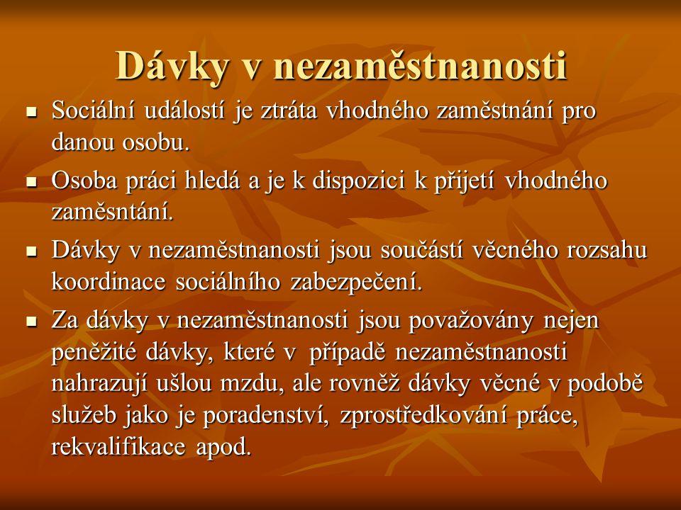 Podpora v nezaměstnanosti v ČR Úprava je obsažena v zákoně o zaměstnanosti, z.