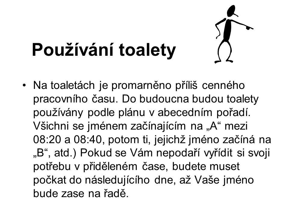 Používání toalety Na toaletách je promarněno příliš cenného pracovního času. Do budoucna budou toalety používány podle plánu v abecedním pořadí. Všich