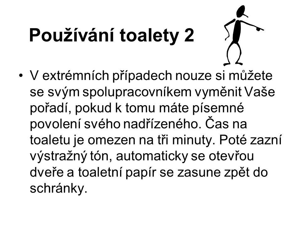 Používání toalety 2 V extrémních případech nouze si můžete se svým spolupracovníkem vyměnit Vaše pořadí, pokud k tomu máte písemné povolení svého nadř