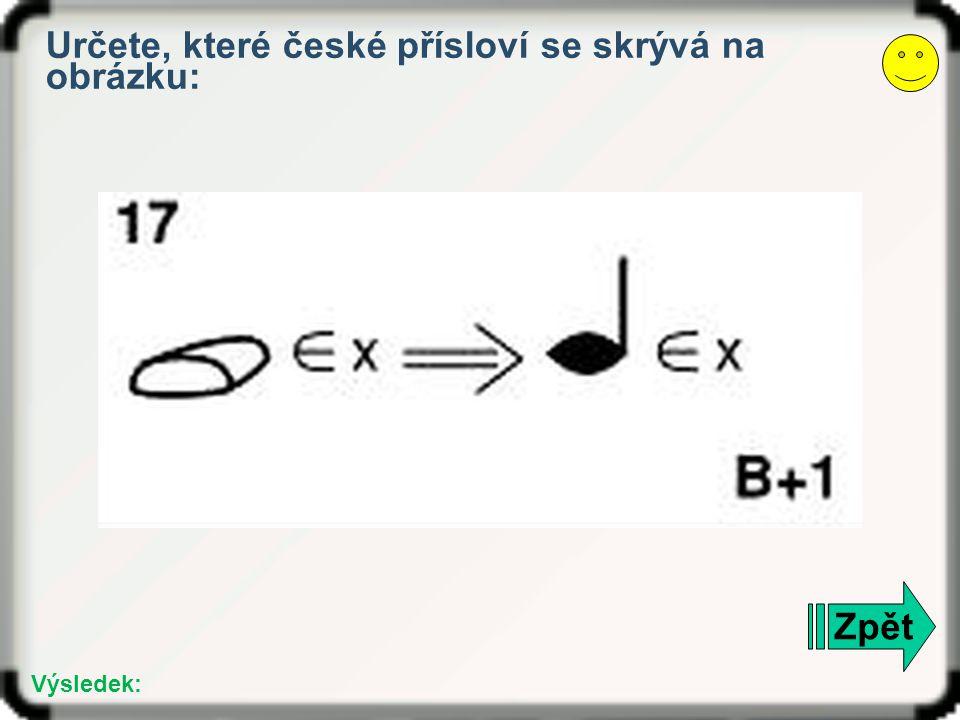 Zpět Výsledek: Určete, které české přísloví se skrývá na obrázku: