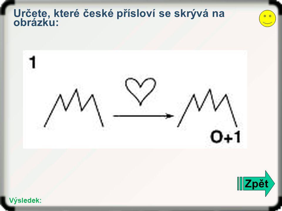 Určete, které české přísloví se skrývá na obrázku: Zpět Výsledek: