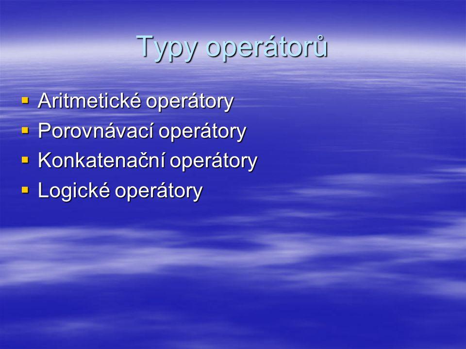 Typy operátorů  Aritmetické operátory  Porovnávací operátory  Konkatenační operátory  Logické operátory