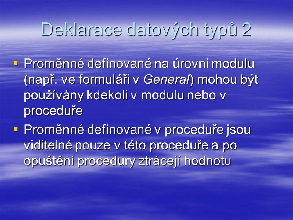 Deklarace datových typů 2  Proměnné definované na úrovni modulu (např.