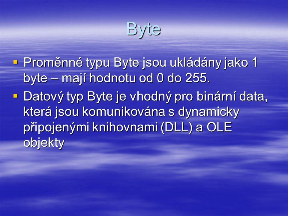 Byte  Proměnné typu Byte jsou ukládány jako 1 byte – mají hodnotu od 0 do 255.