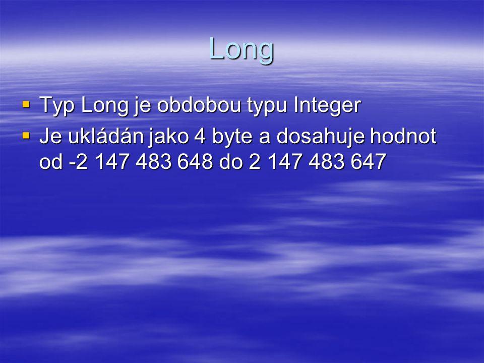 Single  Typ Single je určen pro čísla s pohyblivou desetinnou čárkou  Je ukládán jako 4 byte a má rozsah od -3.402823E38 do -1.401298E-45 pro záporné hodnoty a od 1.401298E-45 do 3.402823E38 pro kladné hodnoty