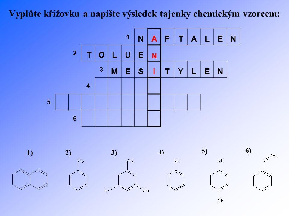 Vyplňte křížovku a napište výsledek tajenky chemickým vzorcem: 1 NAFTALEN 2 TOLUE N 3 MESITYLEN 4 5 6 1)2)3) 4) 5) 6)