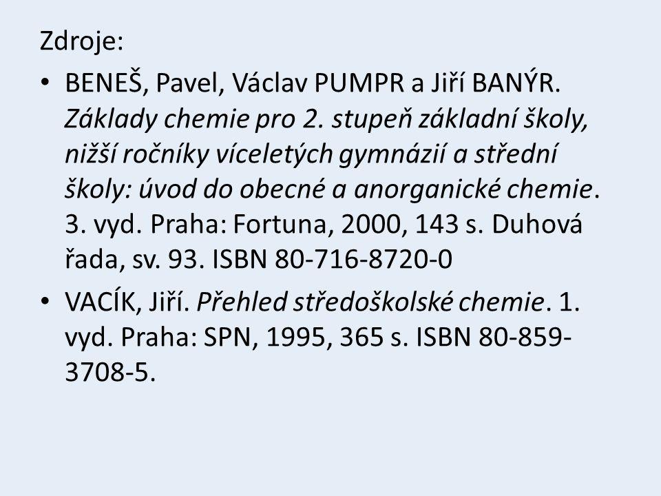 Zdroje: BENEŠ, Pavel, Václav PUMPR a Jiří BANÝR. Základy chemie pro 2. stupeň základní školy, nižší ročníky víceletých gymnázií a střední školy: úvod