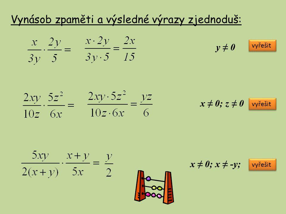 Vynásob zpaměti a výsledné výrazy zjednoduš: vyřešit y ≠ 0 x ≠ 0; z ≠ 0 x ≠ 0; x ≠ -y;