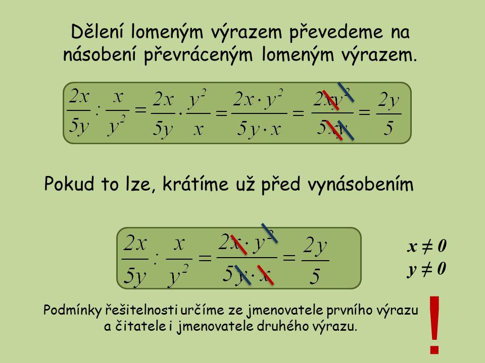 Vypočítej: vyřešit x ≠ 4; y ≠ 0 x ≠ -1; y ≠ 1; y ≠-1 x ≠ -3y; x ≠ -y;