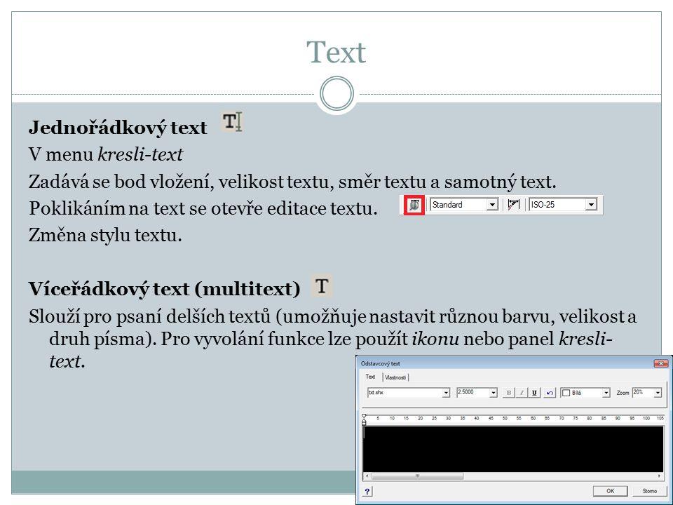 Text Jednořádkový text V menu kresli-text Zadává se bod vložení, velikost textu, směr textu a samotný text. Poklikáním na text se otevře editace textu