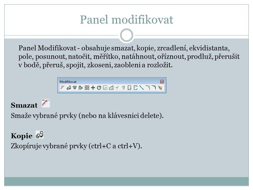 Panel modifikovat Panel Modifikovat - obsahuje smazat, kopie, zrcadlení, ekvidistanta, pole, posunout, natočit, měřítko, natáhnout, oříznout, prodluž,