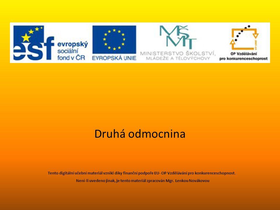 Druhá odmocnina Tento digitální učební materiál vznikl díky finanční podpoře EU- OP Vzdělávání pro konkurenceschopnost. Není-li uvedeno jinak, je tent