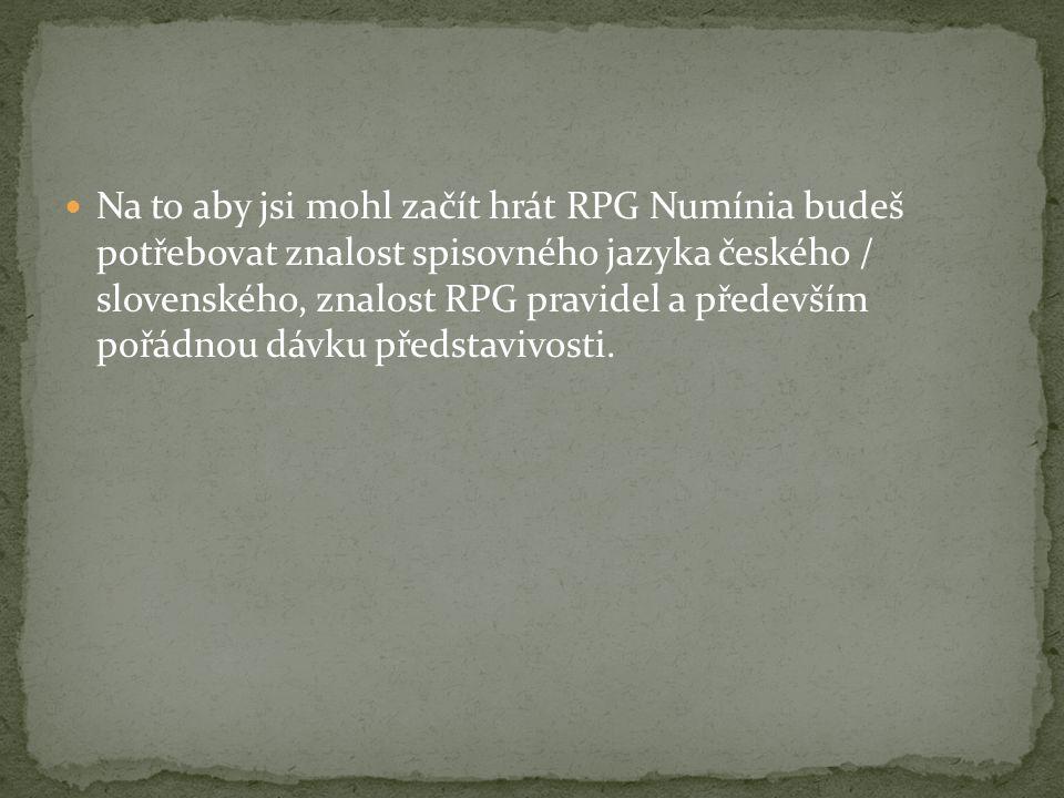 Na to aby jsi mohl začít hrát RPG Numínia budeš potřebovat znalost spisovného jazyka českého / slovenského, znalost RPG pravidel a především pořádnou dávku představivosti.