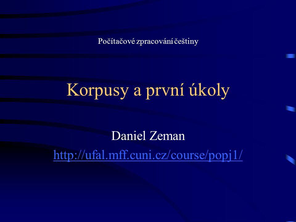 Korpusy a první úkoly Daniel Zeman http://ufal.mff.cuni.cz/course/popj1/ Počítačové zpracování češtiny