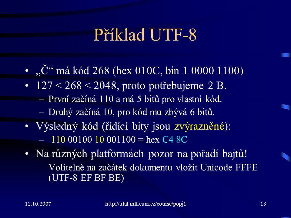 """11.10.2007http://ufal.mff.cuni.cz/course/popj113 Příklad UTF-8 """"Č"""" má kód 268 (hex 010C, bin 1 0000 1100) 127 < 268 < 2048, proto potřebujeme 2 B. –Pr"""