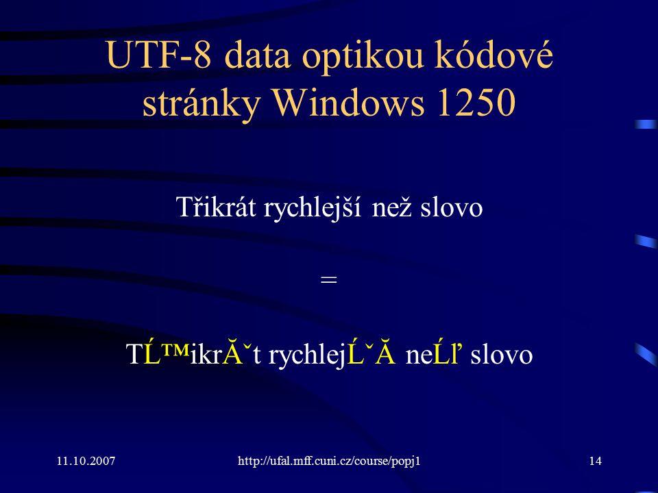 11.10.2007http://ufal.mff.cuni.cz/course/popj114 UTF-8 data optikou kódové stránky Windows 1250 Třikrát rychlejší než slovo = TĹ™ikrát rychlejší ne