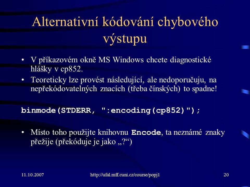 11.10.2007http://ufal.mff.cuni.cz/course/popj120 Alternativní kódování chybového výstupu V příkazovém okně MS Windows chcete diagnostické hlášky v cp8