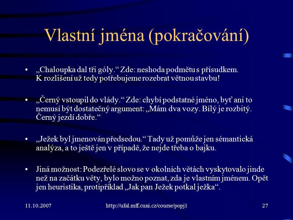 """11.10.2007http://ufal.mff.cuni.cz/course/popj127 Vlastní jména (pokračování) """"Chaloupka dal tři góly."""" Zde: neshoda podmětu s přísudkem. K rozlišení u"""