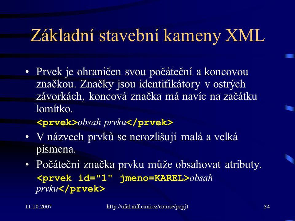 11.10.2007http://ufal.mff.cuni.cz/course/popj134 Základní stavební kameny XML Prvek je ohraničen svou počáteční a koncovou značkou. Značky jsou identi