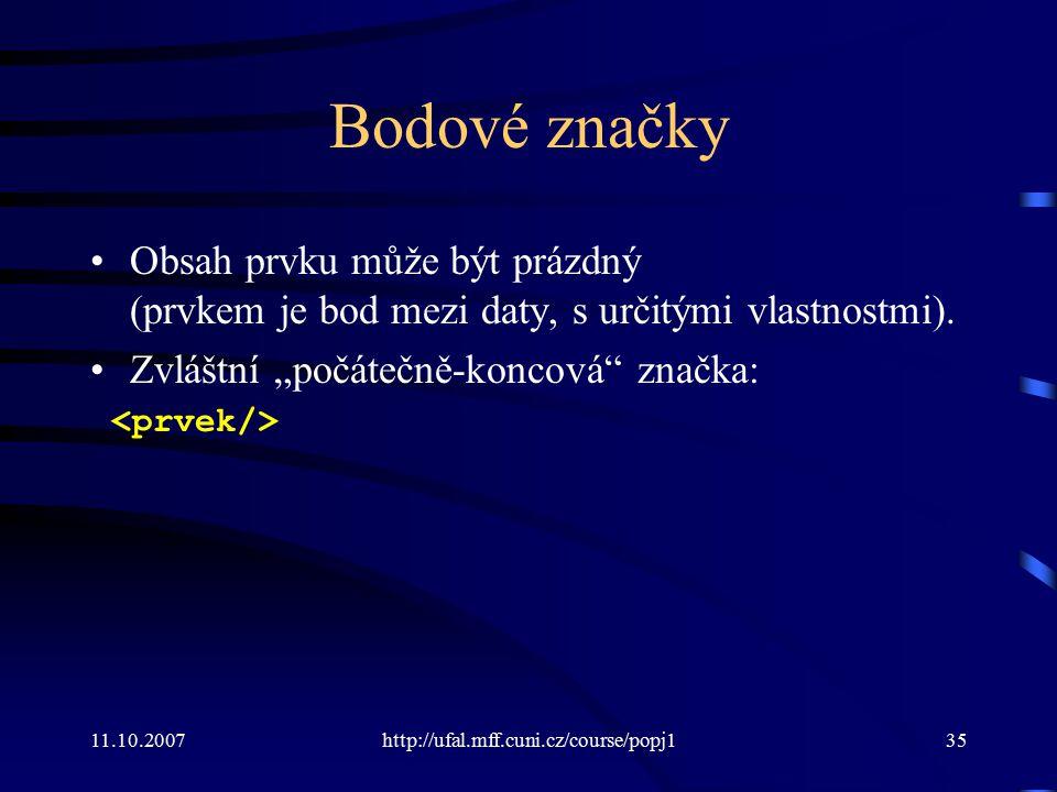 11.10.2007http://ufal.mff.cuni.cz/course/popj135 Bodové značky Obsah prvku může být prázdný (prvkem je bod mezi daty, s určitými vlastnostmi). Zvláštn