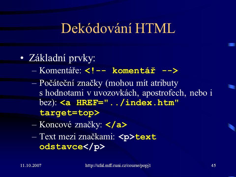 11.10.2007http://ufal.mff.cuni.cz/course/popj145 Dekódování HTML Základní prvky: –Komentáře: –Počáteční značky (mohou mít atributy s hodnotami v uvozo