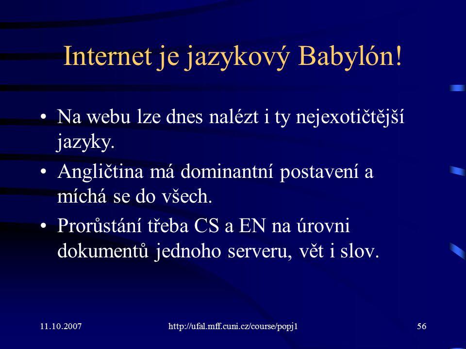 11.10.2007http://ufal.mff.cuni.cz/course/popj156 Internet je jazykový Babylón! Na webu lze dnes nalézt i ty nejexotičtější jazyky. Angličtina má domin