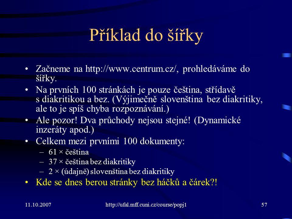 11.10.2007http://ufal.mff.cuni.cz/course/popj157 Příklad do šířky Začneme na http://www.centrum.cz/, prohledáváme do šířky. Na prvních 100 stránkách j