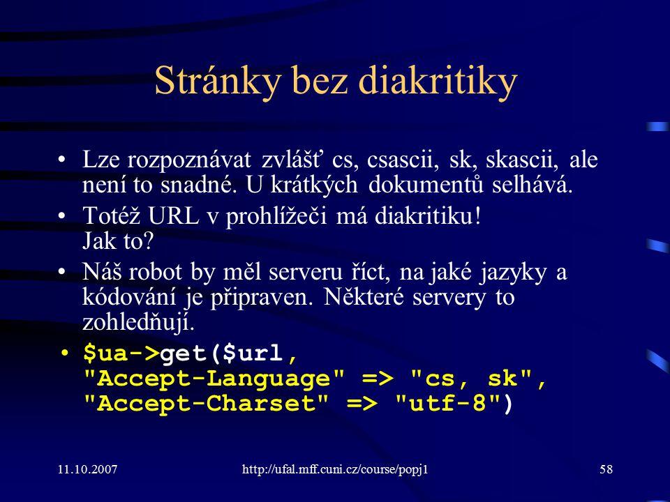11.10.2007http://ufal.mff.cuni.cz/course/popj158 Stránky bez diakritiky Lze rozpoznávat zvlášť cs, csascii, sk, skascii, ale není to snadné. U krátkýc