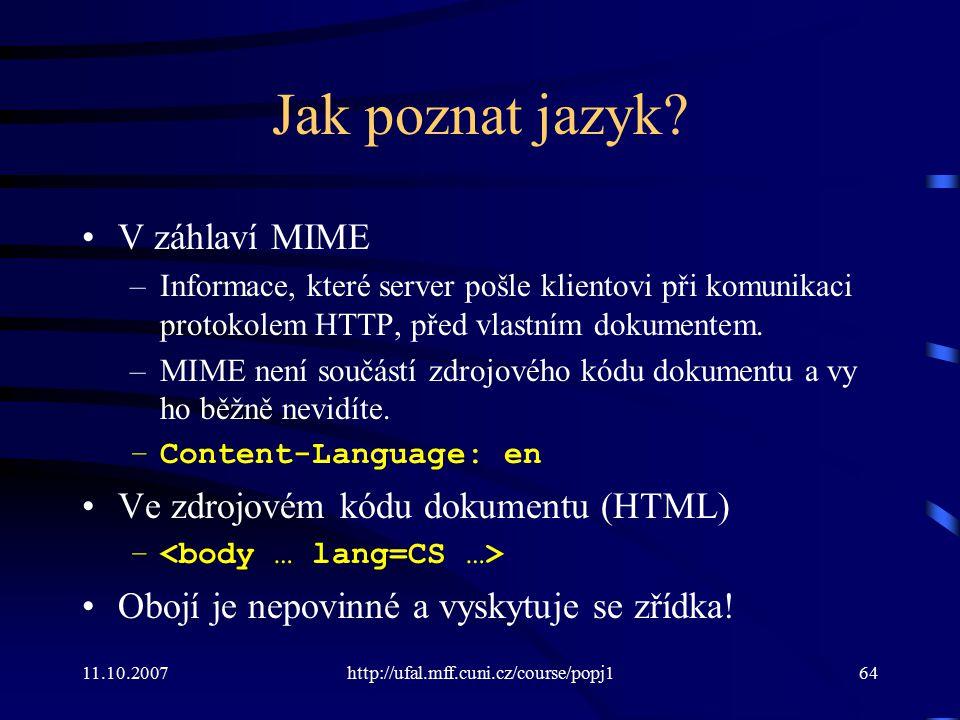 11.10.2007http://ufal.mff.cuni.cz/course/popj164 Jak poznat jazyk? V záhlaví MIME –Informace, které server pošle klientovi při komunikaci protokolem H