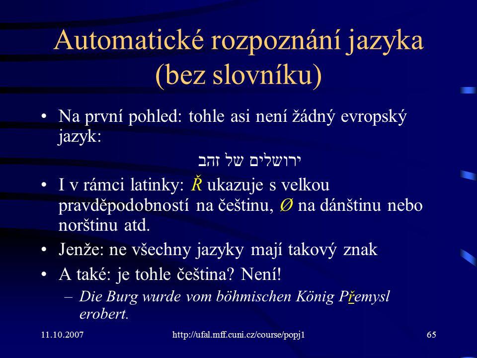11.10.2007http://ufal.mff.cuni.cz/course/popj165 Automatické rozpoznání jazyka (bez slovníku) Na první pohled: tohle asi není žádný evropský jazyk: יר